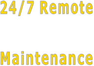 24/7 Remote   Maintenance